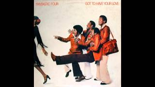 FANTASTIC FOUR - I Got To Have Your Love - 1977