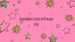 Dream Makers Ft Nesya ( Over Again ) lirik