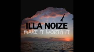 Illa Noize - Make It Worth It (Official Audio)