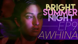 Ep.9 - AWHINA | Bright Summer Night