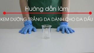 Hướng dẫn làm kem dưỡng trắng da cho da dầu
