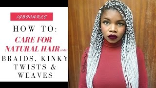 The Easiest Way To Care For Your Hair in Braids/Kinky Twists or Weaves