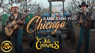 Los Dos Carnales - Radicando por Chicago (Video Musical)