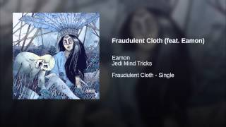 Fraudulent Cloth (feat. Eamon)