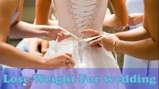 Lose weight fast 2014 :Lose weight for wedding