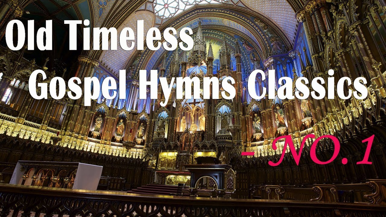 Old Timeless Gospel Hymns Classics No 1 L Hymns Beautiful No Instruments Relaxing Youtube