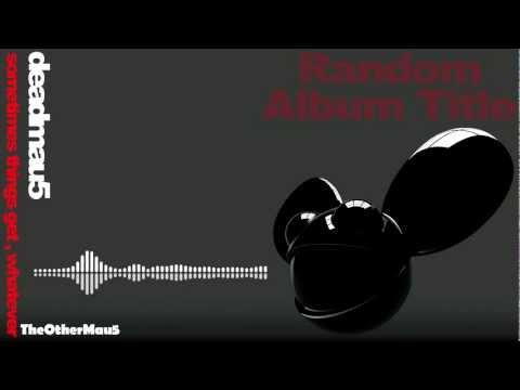 Deadmau5 - Sometimes Things Get, Whatever || HD