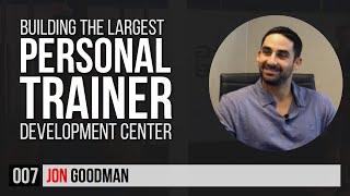TR007. Jon Goodman | Building the Largest Personal Trainer Development Centre  Online