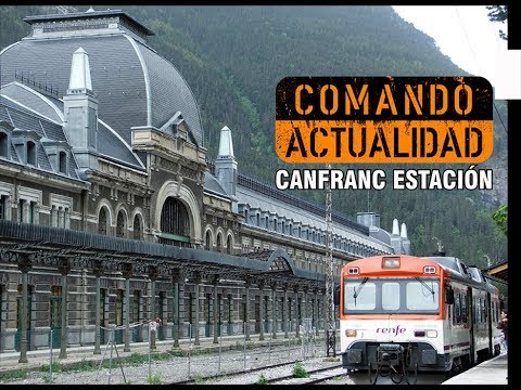 Comando actualidad  Canfranc Estación