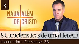 8. 8 Características de uma Heresia (Colossenses 2:8) - Leandro Lima
