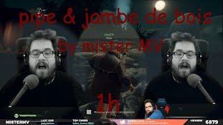 Mister MV - Pipe & Jambe De Bois - 1h version
