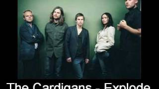 The Cardigans - Explode