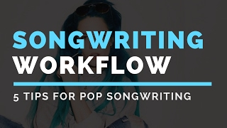 5 Songwriting Tips About Workflow (Pop Music)