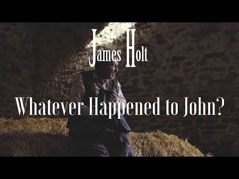 James Holt - Whatever Happened to John? (Official Video)