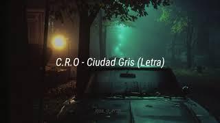 C.R.O - Ciudad Gris - (Letra)