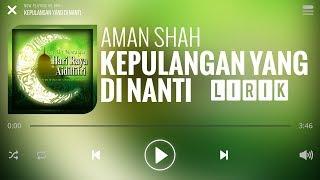 Cover images Aman Shah - Kepulangan Yang Di Nanti [Lirik]