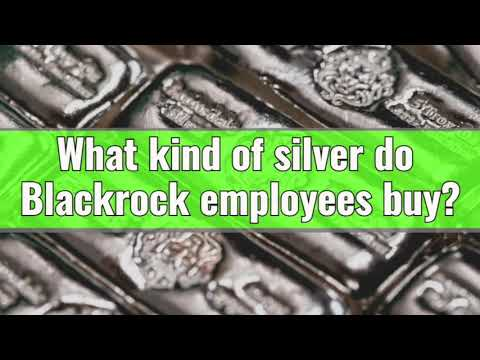 What kind of silver do Blackrock employees buy?