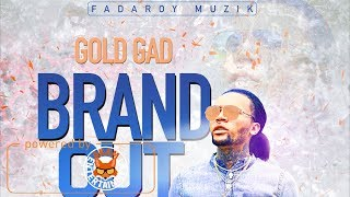 Gold Gad - Brand Out [Rose Rice Riddim] January 2018