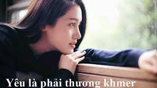 Tuyển chọn bài hát nhạc Hoa lời Khmer hay nhẤt