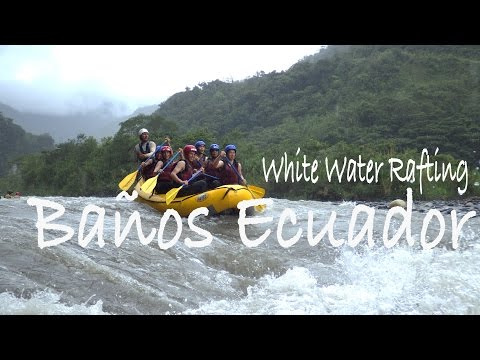 Banos Ecuador  - white water rafting