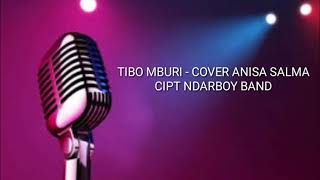 TIBO MBURI  - COVER ANISA SALMA CIPT NDARBOY BAND Lirik lagu 2019