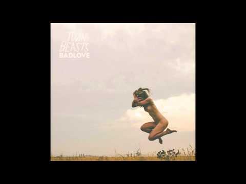 Twin Beasts - Badlove (Full Album)