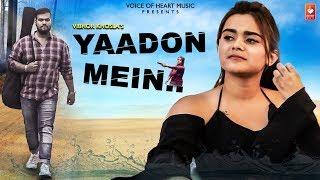 Yaadon Mein (Full Song) | Yash ,Khushi, Vaibhav | New Hindi Sad Romantic Song 2019