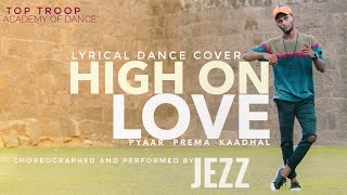 High on Love | Dance Cover |  pyar prema kadhal | Yuvan shankar Raja | sidsriram|Jezz Choreography |