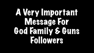 A Very Important Message For God Family & Guns Followers