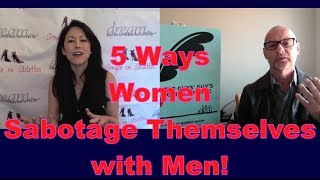 Dating Tips: 5 Ways Women Sabotage Themselves with Men!