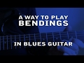 A way to play BENDINGS in Blues Guitar