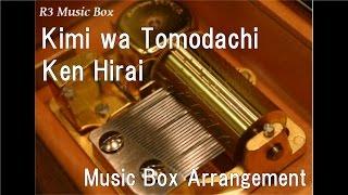 Kimi Wa Tomodachi/Ken Hirai [Music Box]