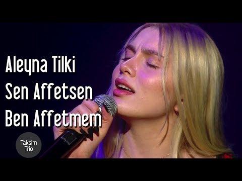 Taksim Trio & Aleyna Tilki - Sen Affetsen Ben Affetmem