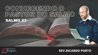CONHECENDO O PASTOR DO SALMO - Salmo 23 (12/09/2021) | Rev. Ricardo Porto