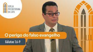 O perigo do falso evangelho (Gálatas 1.6-9) por Rev. Gilberto Barbosa