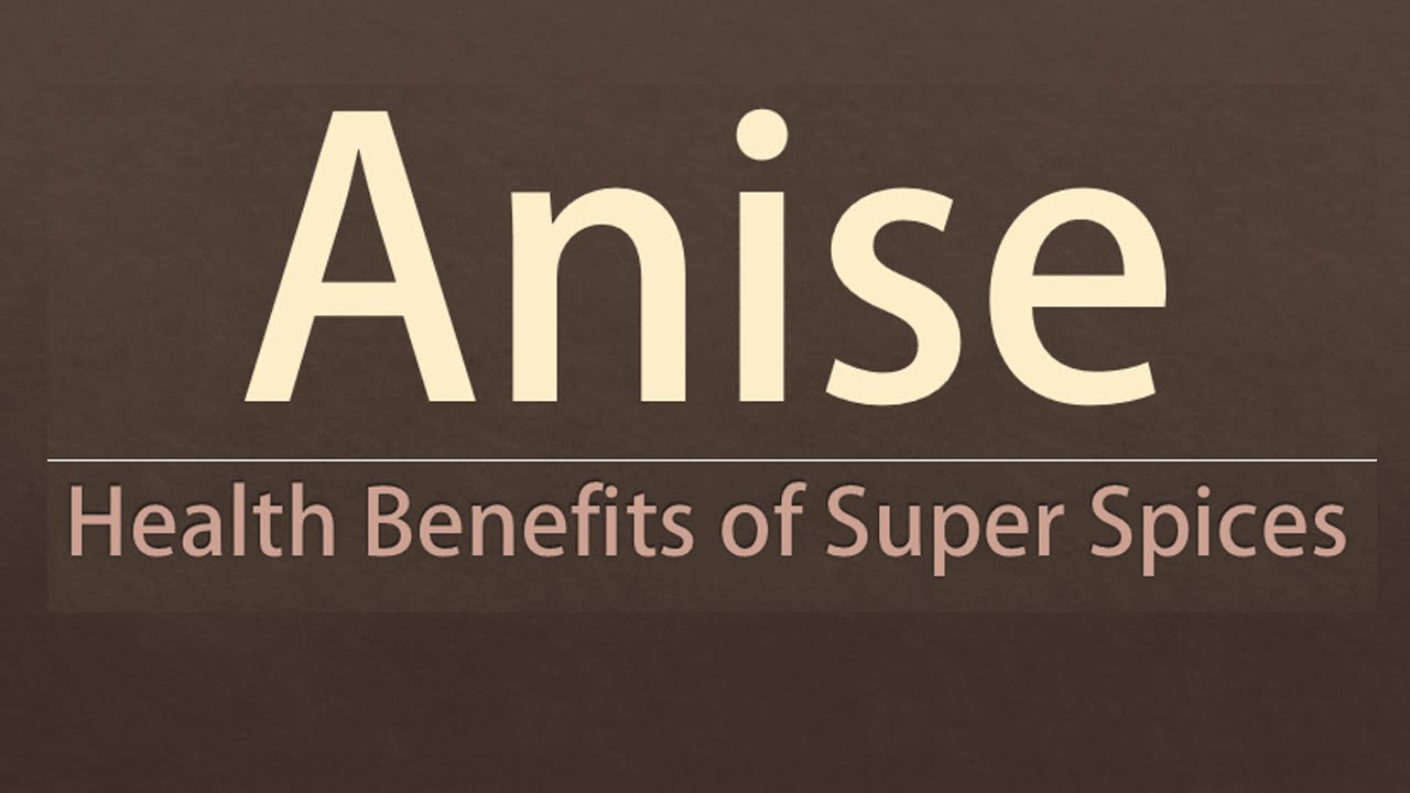 Anise Seed Health Benefits - Health Benefits of Anise - Super Healthy Spices