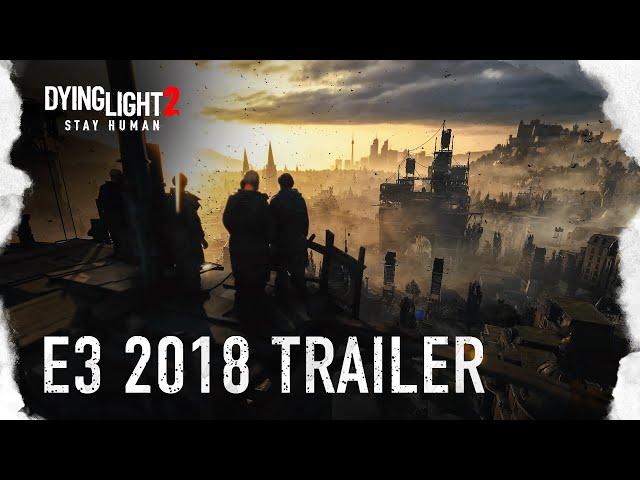 Dying Light 2 - E3 2018 Announcement Trailer