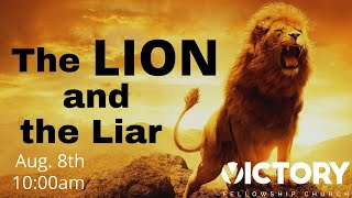 Victory Fellowship 8 8 21 THE LION AND THE LIAR