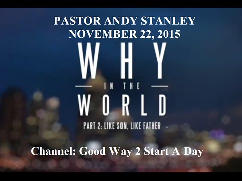 Andy Stanley 2015, Why in the World - Ep 2 - Like Son, Like Father -- 22 Nov, 2015