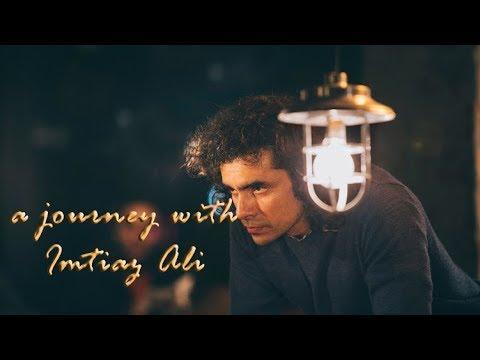A Journey with Imtiaz Ali.