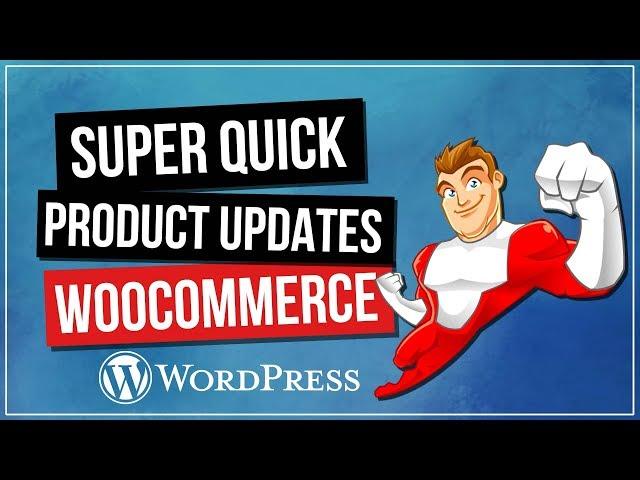 WOOCOMMERCE: Product Updates Done Super Quick!