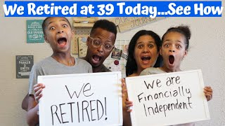 HOW WE RETIRED AT 39 | Financial Independence Retire Early (FIRE)