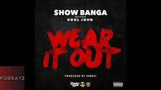 Show Banga ft. Kool John - Wear It Out [Prod. By Iamsu!] [New 2015]