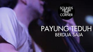 Payung Teduh - Berdua Saja | Sounds From The Corner Live #11