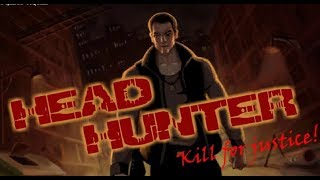 Head Hunter- Kill for Justice Game Walkthrough