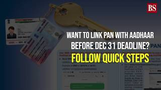 Want to link PAN with Aadhaar before Dec 31 deadline? Follow quick steps