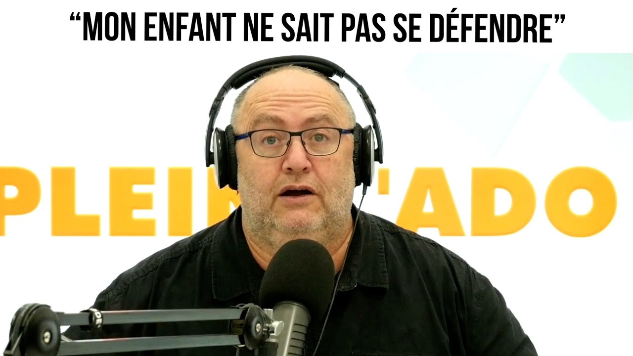 """Mon enfant ne sait pas se défendre"" - Plein l'Ado#137"
