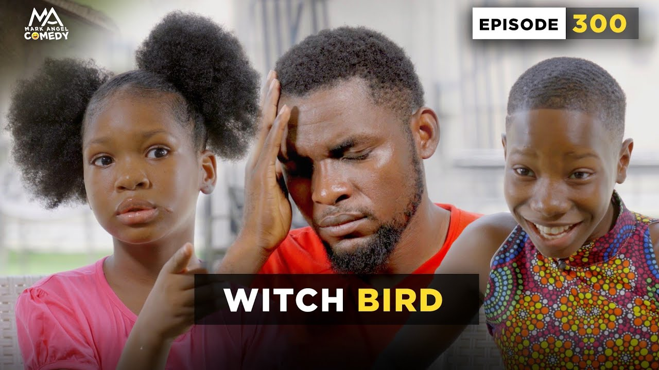 Download WITCH BIRD (Mark Angel Comedy) (Episode 300)