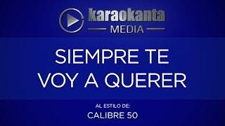 Karaokanta - Calibre 50 - Siempre te voy a querer
