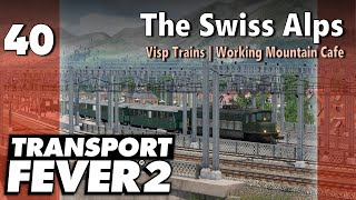Transport Fever 2 | Modded Freeplay - The Swiss Alps #40: Visp Trains | Working Mountain Cafe